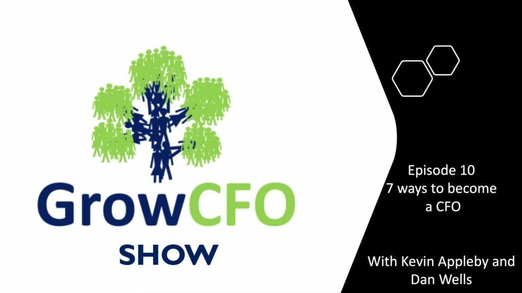 7 Ways to become a CFO with Dan Wells and Kevin Appleby on the GrowCFO Show