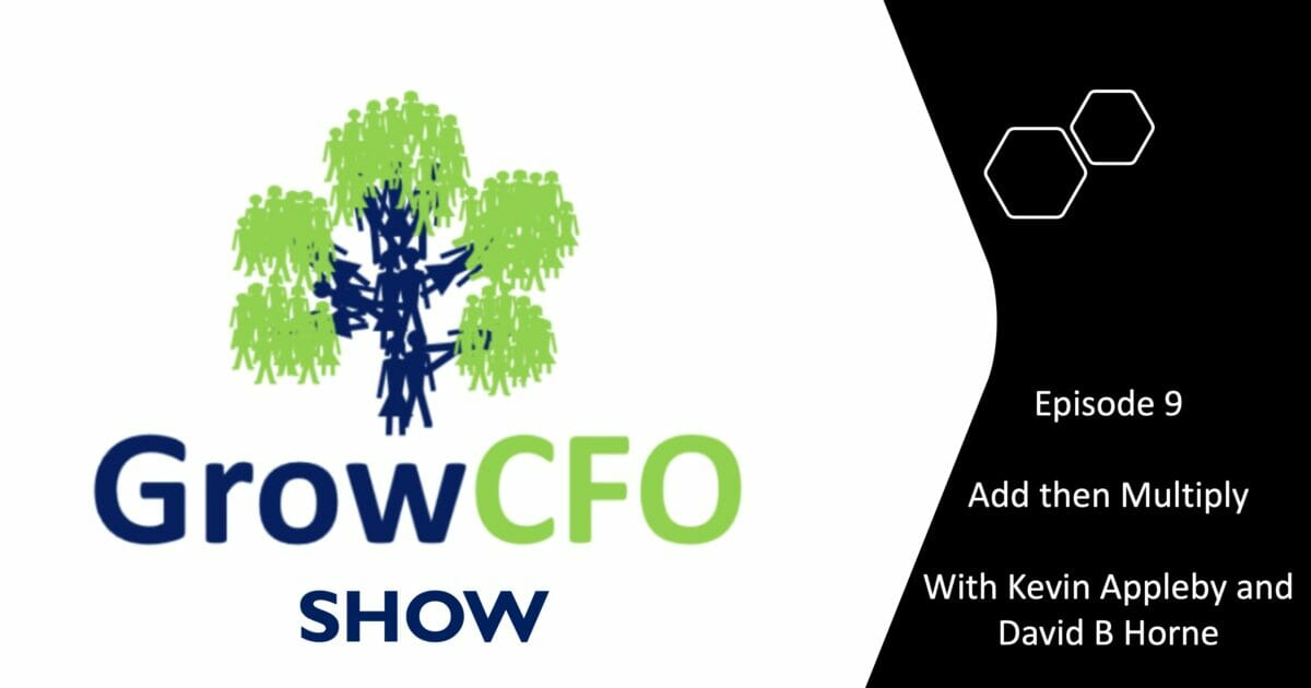 David B Horne discusses his book Add then Multiply on the GrowCFO Show with Kevin Appleby