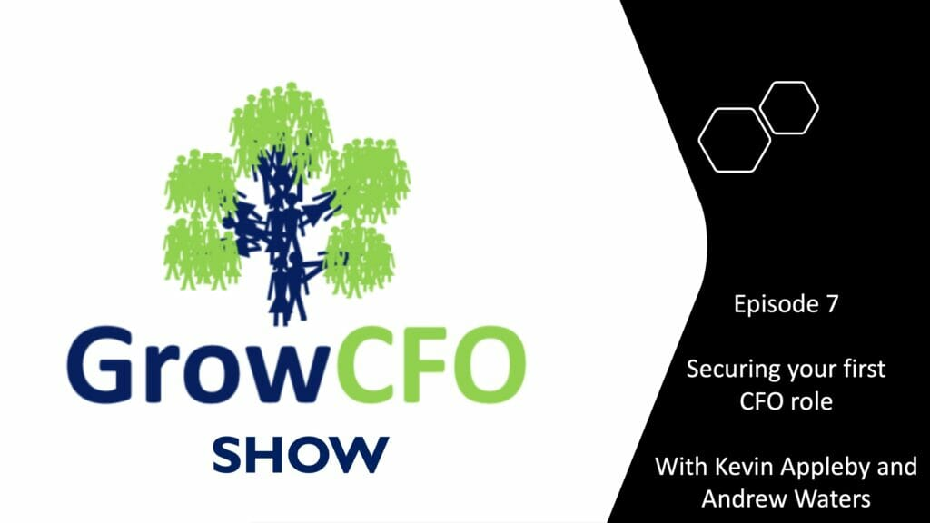 GrowCFO Show Episode 7 Securing your first CFO role With Kevin Appleby and Andrew Waters