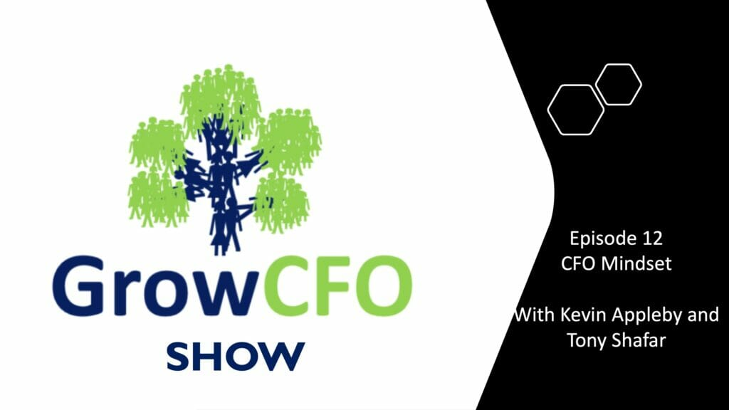 CFO Mindset with Kevin Appleby and Tony Shafar on the GrowCFO Show