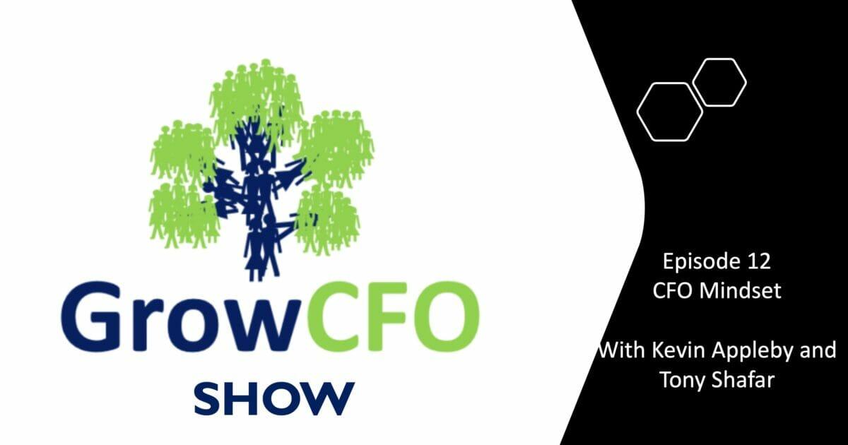 CFO Mindset with Kevin Appleby and Tony Shafar on the GrowCFO Show