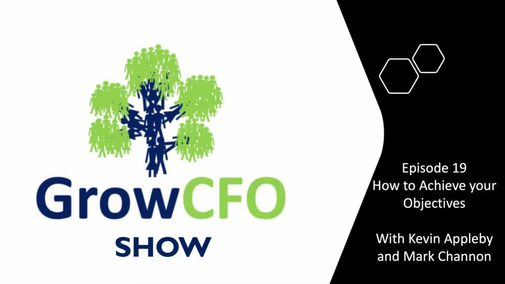 How to achieve your objectives with Mark Channon and Kevin Appleby on the GrowCFO Show
