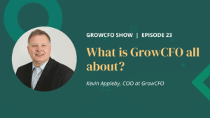 Whats GrowCFO all about with Kevin Appleby on the GrowCFO Show