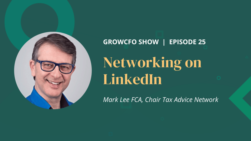 Networking on LinkedIn with Mark Lee on the GrowCFO Show