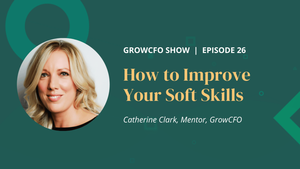 How to improve your soft skills with Kevin Appleby and Catherine Clark on the GrowCFO show