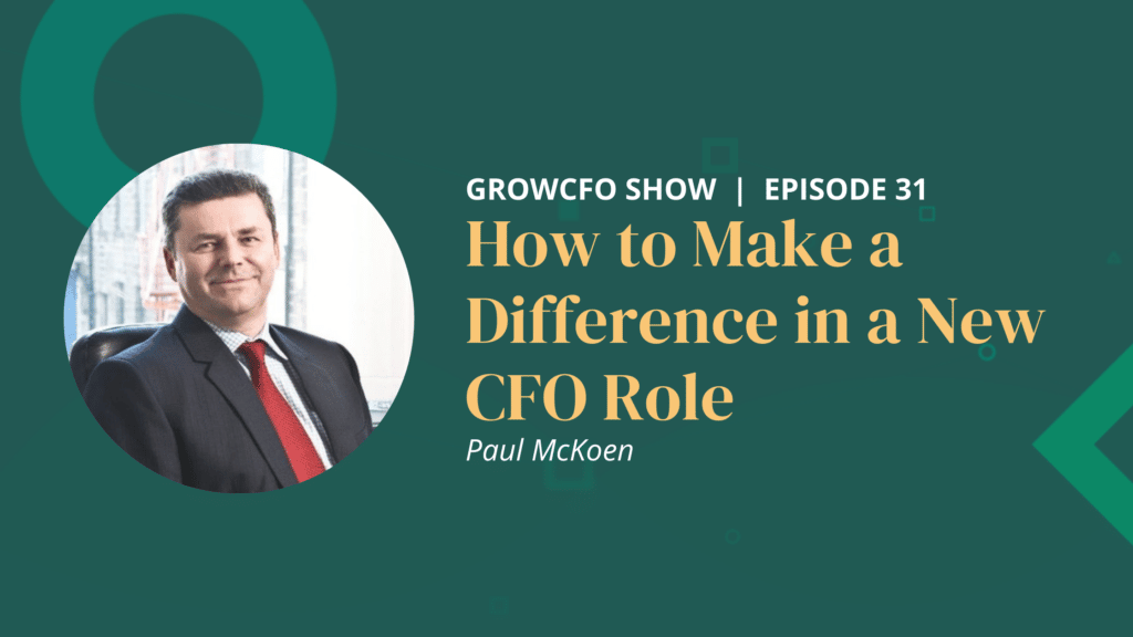 How to Make a Difference in a New CFO Role with Paul McKoen and Kevin Appleby on The GrowCFO Show