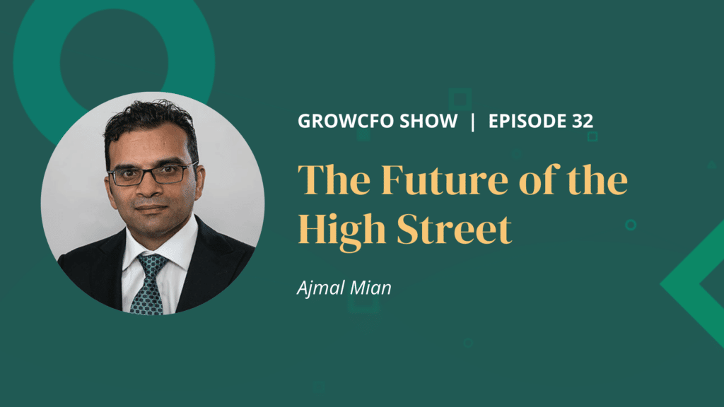 Ajmal Mian and Kevin Appleby discuss the future of the high street and the impact this will have on the CFO on the GrowCFO show