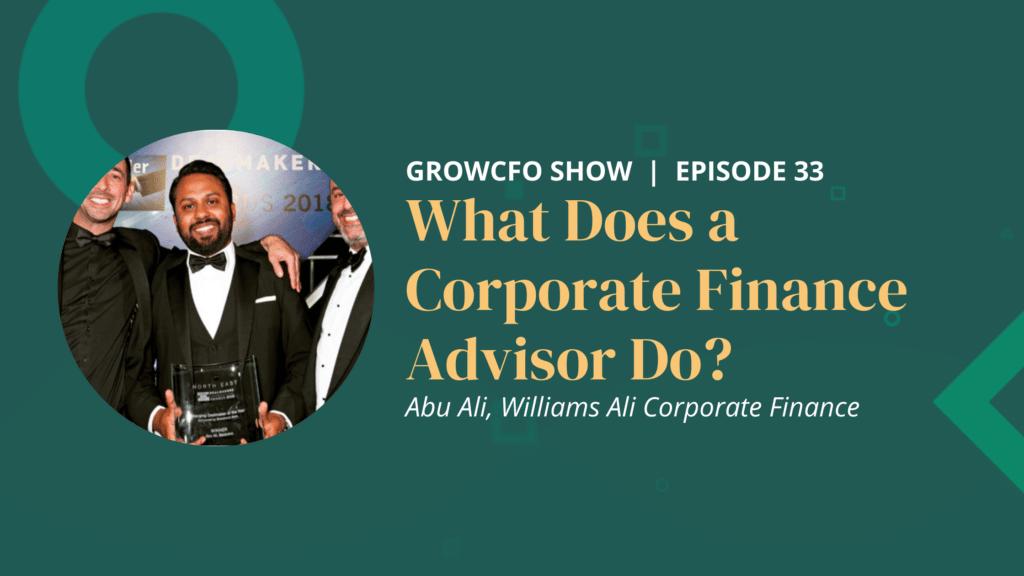 What does a corporate finance advisor do? Kevin Appleby interviews Abu Ali on the GrowCFO Show.