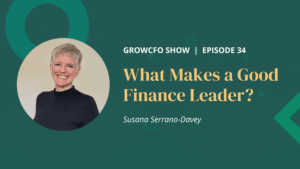 Susana Serrano-Davey discusses what makes a great finance leader with Kevin Appleby on the GrowCFO Show