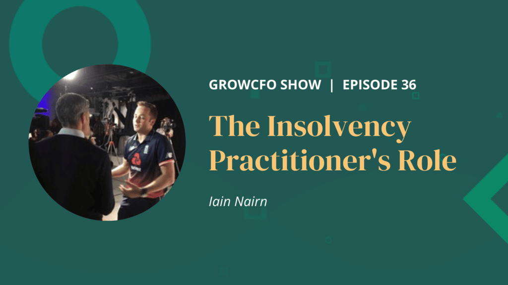 What does an insolvency practitioner do? with Iain Nairn and Kevin Appleby on the GrowCFO Show