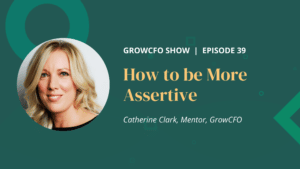 How to be more assertive with Catherine Clark and Kevin Appleby on the GrowCFO Show