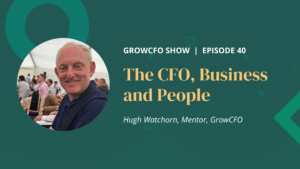 The CFO business and people with Hugh Watchorn and Kevin Appleby on the GrowCFO Show