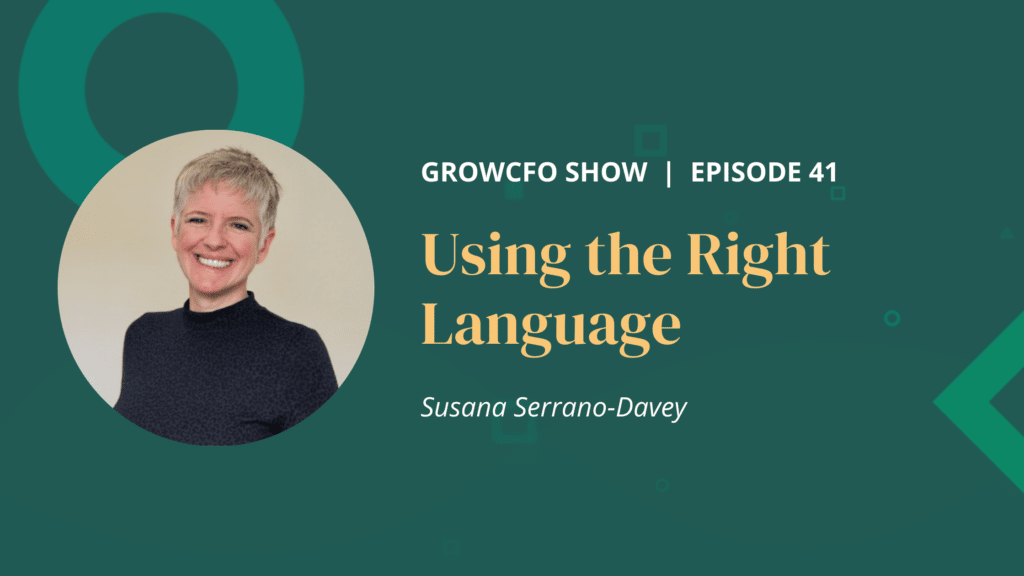 Susana Serrano-Davey joins Kevin Appleby on the GrowCFO show to discuss how the right language makes a big difference to CFO communications