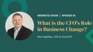 Kevin Appleby looks at the CFO's role in business change on the GrowCFO show and ho being a catalyst for change is a key CFO competency
