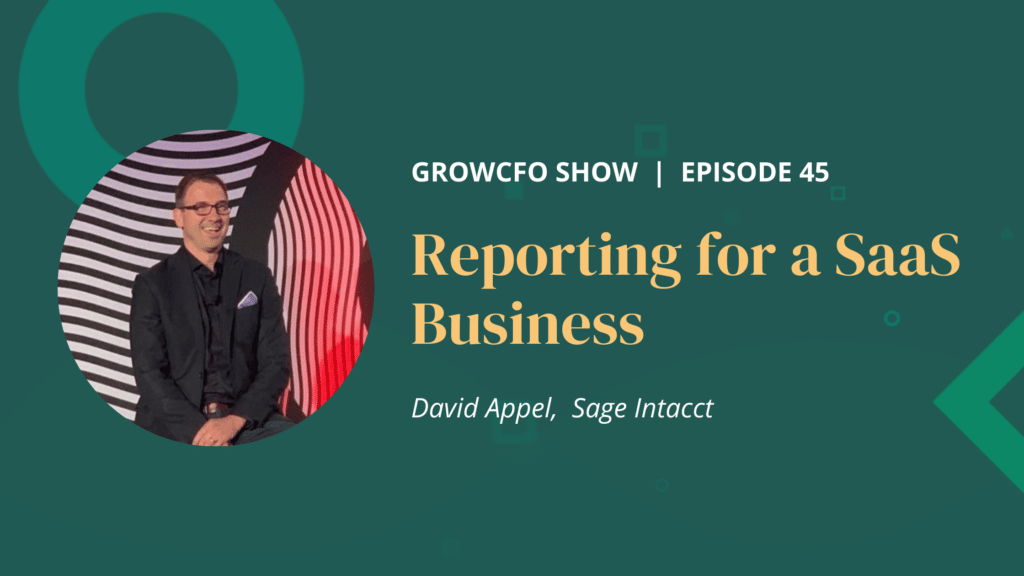 David Appel from Sage Intacct talks to Kevin Appleby about the reporting challenges of growing a SaaS business on the GrowCFO Show