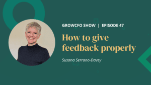 Kevin Appleby and GrowCFO mentor Susana Serrano-Davey consider how to give and receive better feedback on the GrowCFO Show