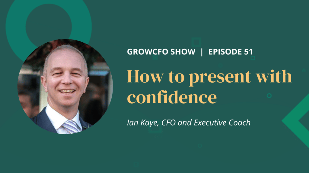 Kevin Appleby is joined by Ian Kaye, CFO on the GrowCFO Show, to discuss how to present with confidence and how to improve confidence.