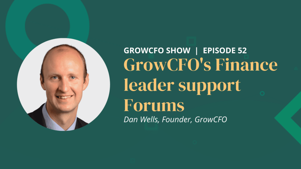 Kevin Appleby is joined by GrowCFO's Founder and CEO Dan Wells to discuss the launch of GrowCFO's Finance leader support Forums