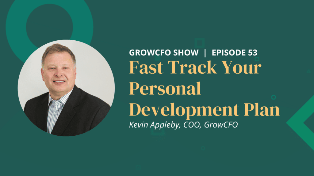 Fast track your personal development plan. In this episode of the GrowCFO Show Kevin Appleby and Dan Wells give a preview of Module 3 of GrowCFO's Future CFO Programme